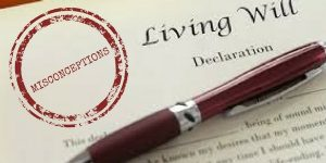 Misconceptions of a living will